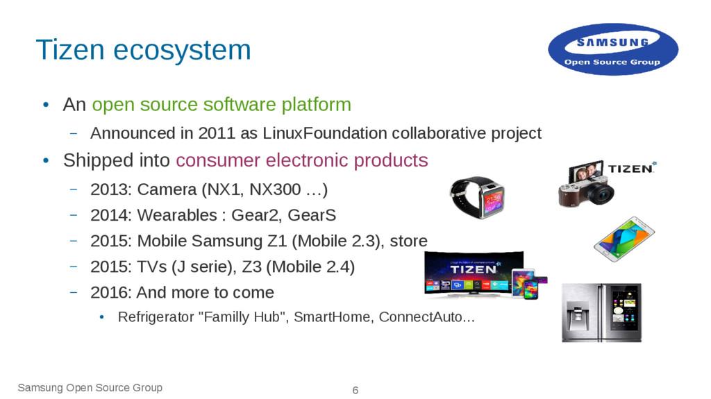 Samsung Open Source Group 6 Tizen ecosystem ● A...