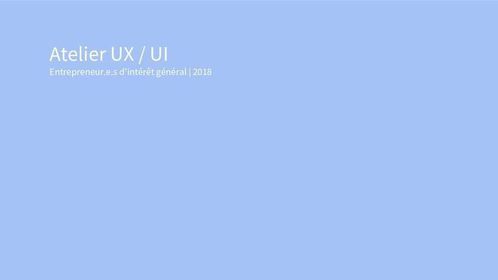 Atelier UX / UI Entrepreneur.e.s d'intérêt géné...