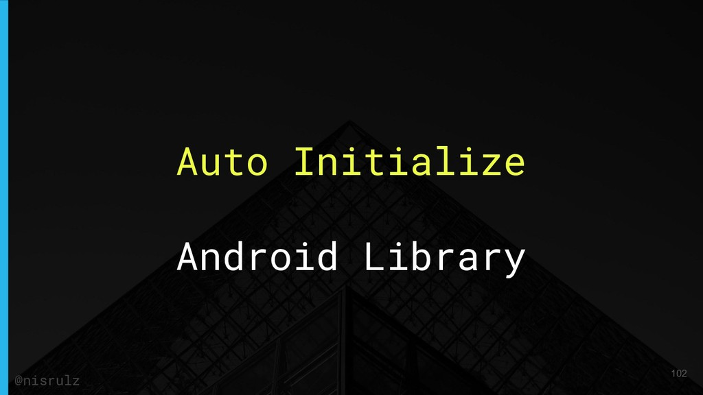 Auto Initialize Android Library 102 @nisrulz