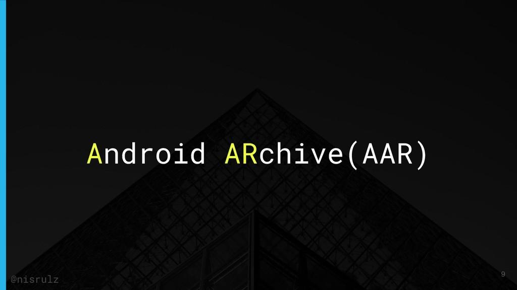 Android ARchive(AAR) @nisrulz 9