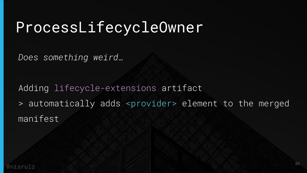 ProcessLifecycleOwner Does something weird… Add...