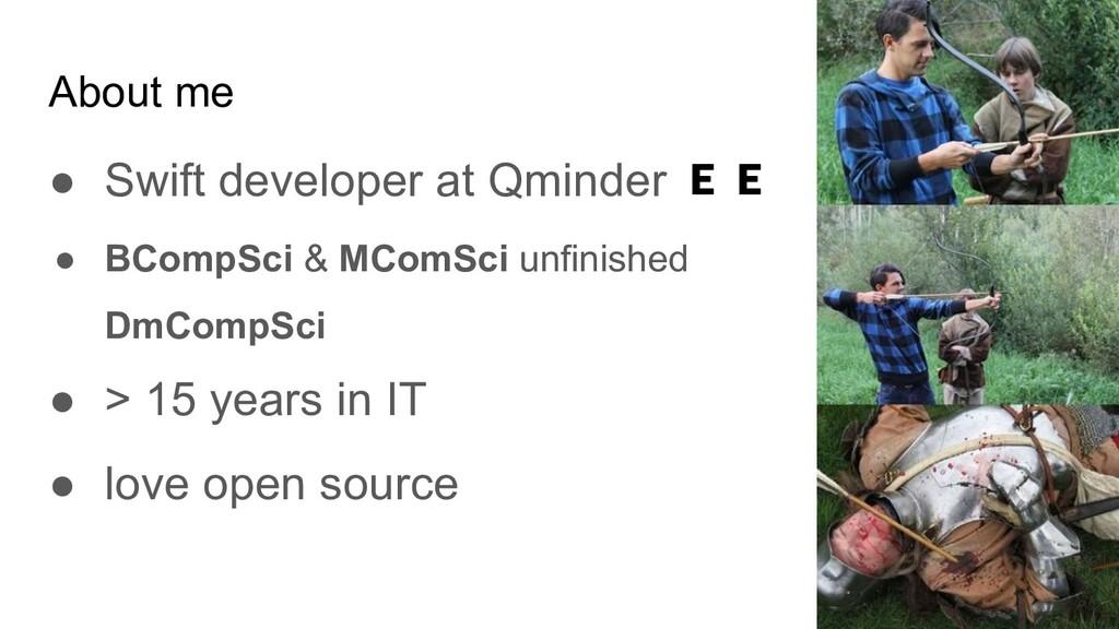 About me ● Swift developer at Qminder  ● BCompS...