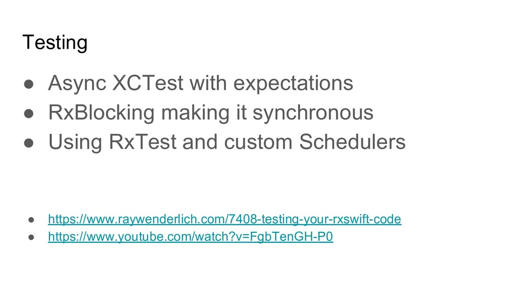 Testing ● Async XCTest with expectations ● RxBl...