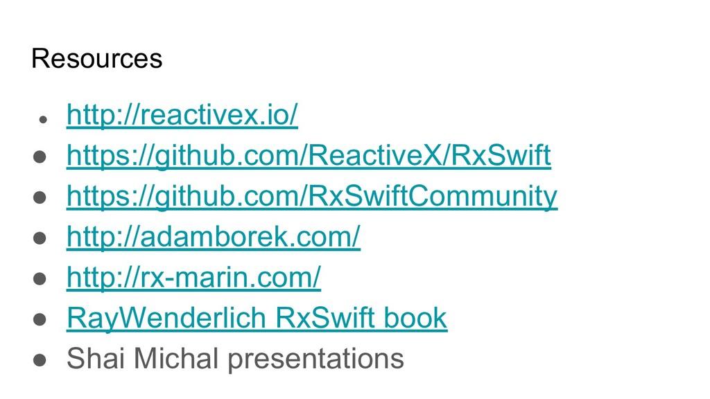 Resources ● http://reactivex.io/ ● https://gith...
