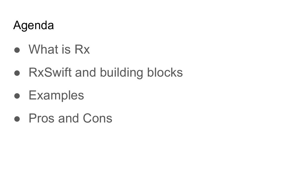Agenda ● What is Rx ● RxSwift and building bloc...