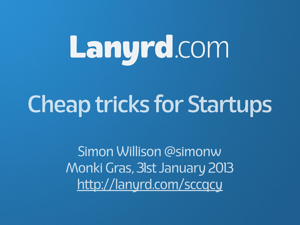 Cheap tricks for Startups Lanyrd.com Simon Will...