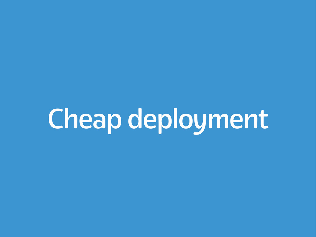 Cheap deployment