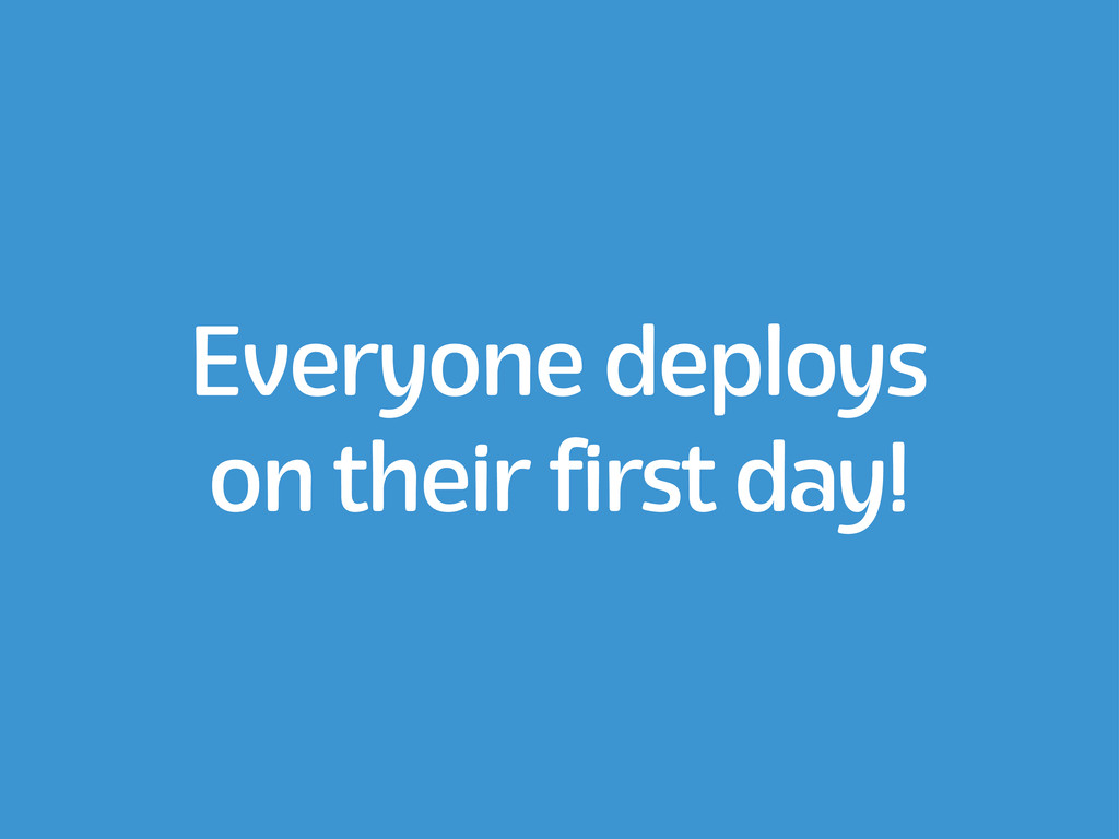 Everyone deploys on their first day!