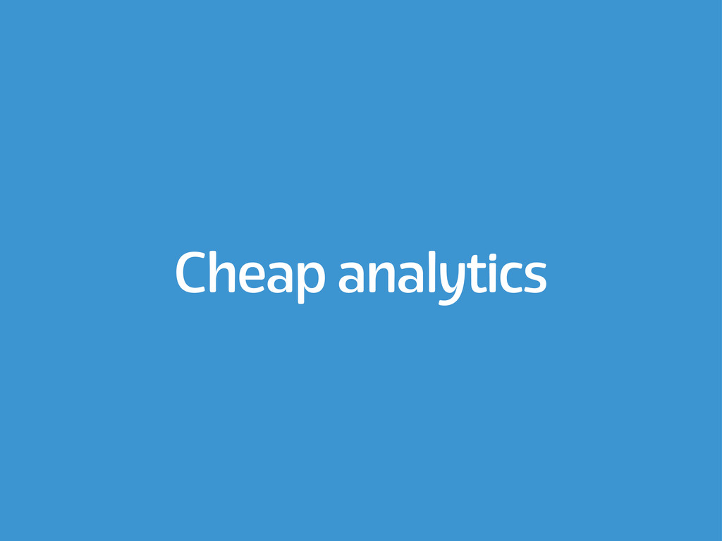 Cheap analytics