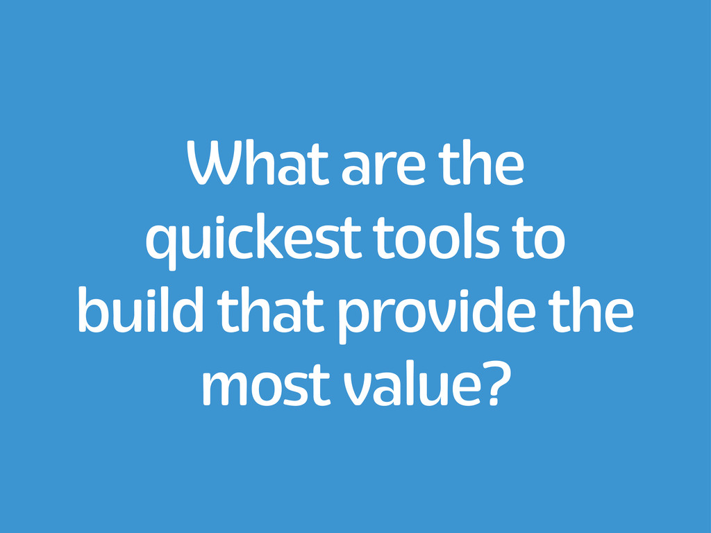 What are the quickest tools to build that provi...
