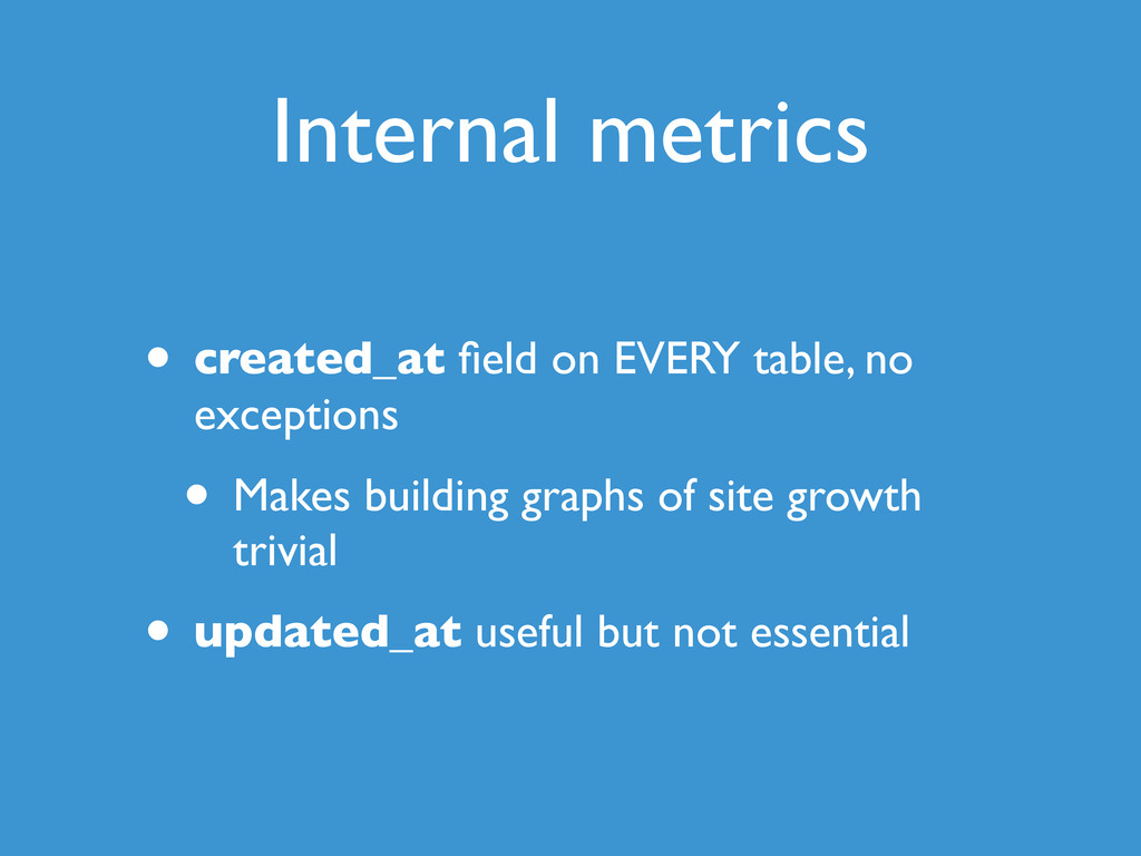 Internal metrics • created_at field on EVERY tab...