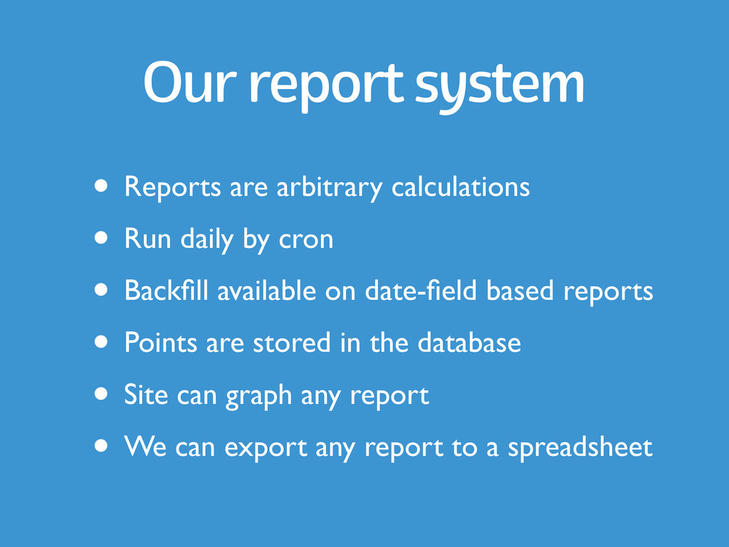 Our report system • Reports are arbitrary calcu...