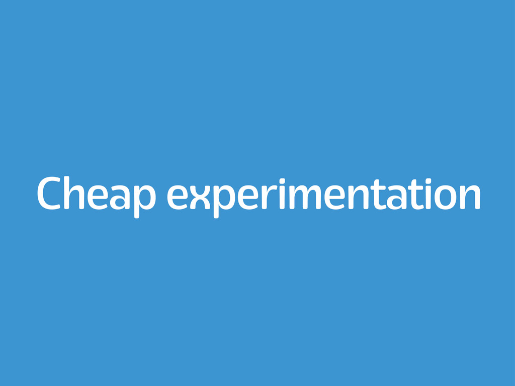 Cheap experimentation