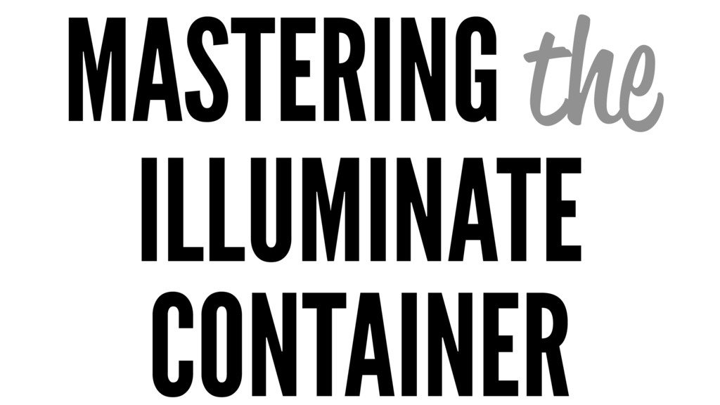 MASTERING the ILLUMINATE CONTAINER