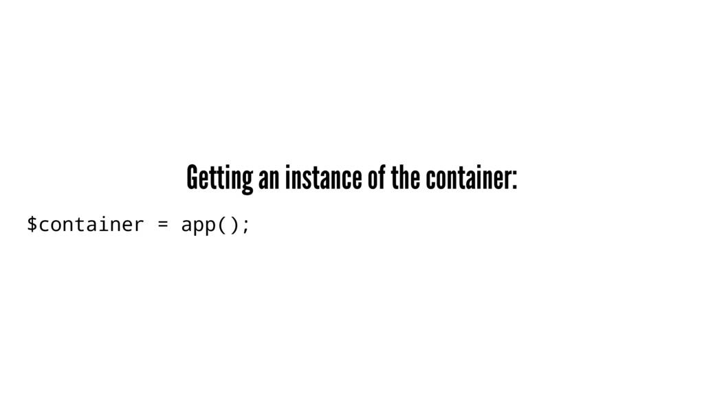 Getting an instance of the container: $containe...