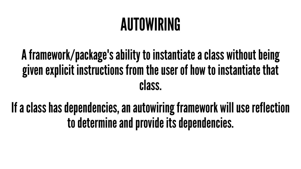 AUTOWIRING A framework/package's ability to ins...