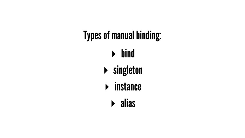 Types of manual binding: ▸ bind ▸ singleton ▸ i...