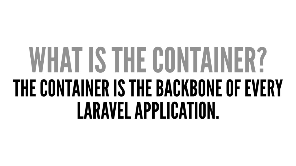 WHAT IS THE CONTAINER? THE CONTAINER IS THE BAC...