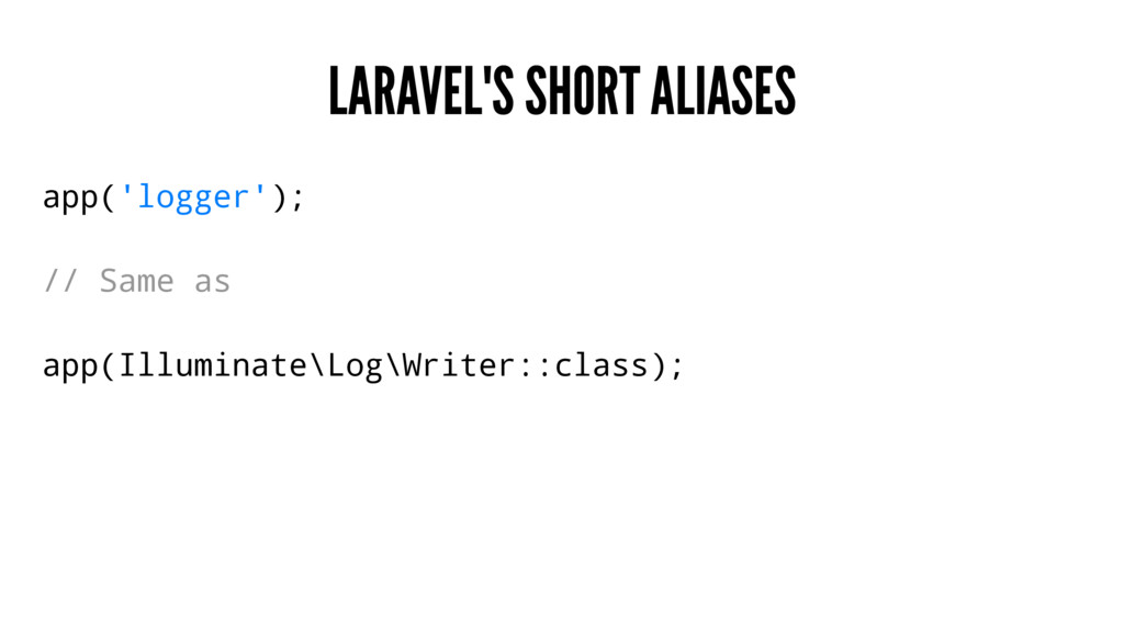 LARAVEL'S SHORT ALIASES app('logger'); // Same ...