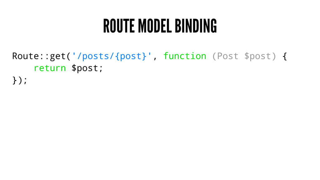 ROUTE MODEL BINDING Route::get('/posts/{post}',...