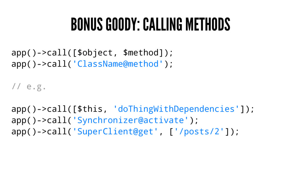 BONUS GOODY: CALLING METHODS app()->call([$obje...