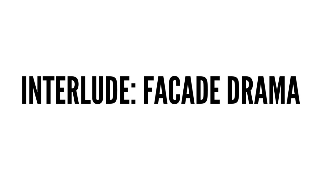 INTERLUDE: FACADE DRAMA