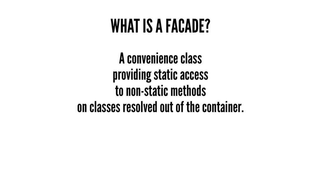 WHAT IS A FACADE? A convenience class providing...