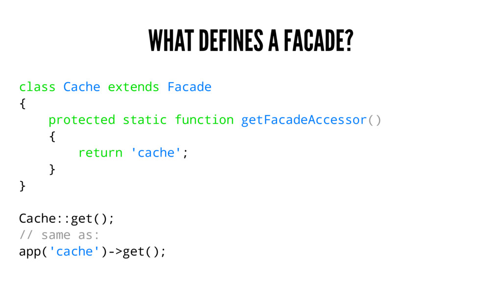 WHAT DEFINES A FACADE? class Cache extends Faca...