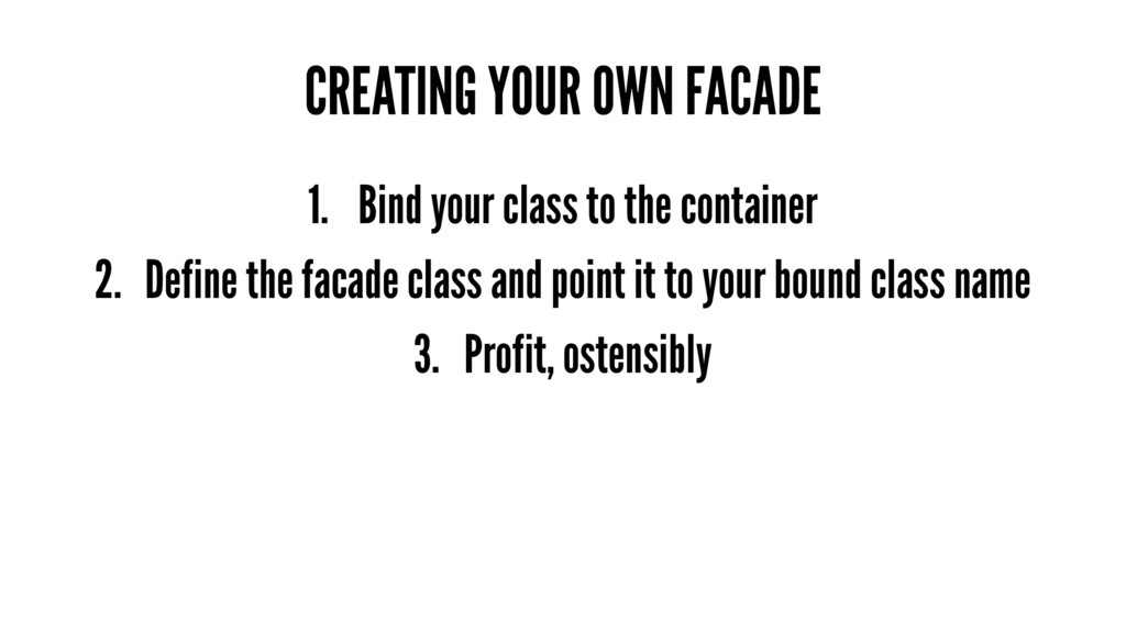 CREATING YOUR OWN FACADE 1. Bind your class to ...