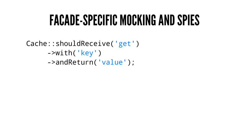 FACADE-SPECIFIC MOCKING AND SPIES Cache::should...