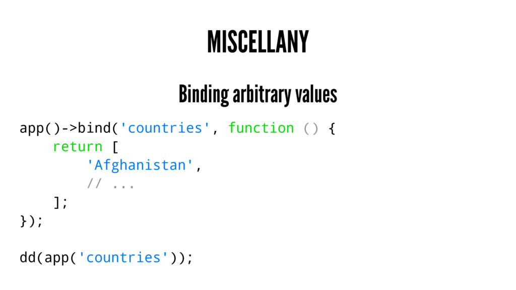 MISCELLANY Binding arbitrary values app()->bind...