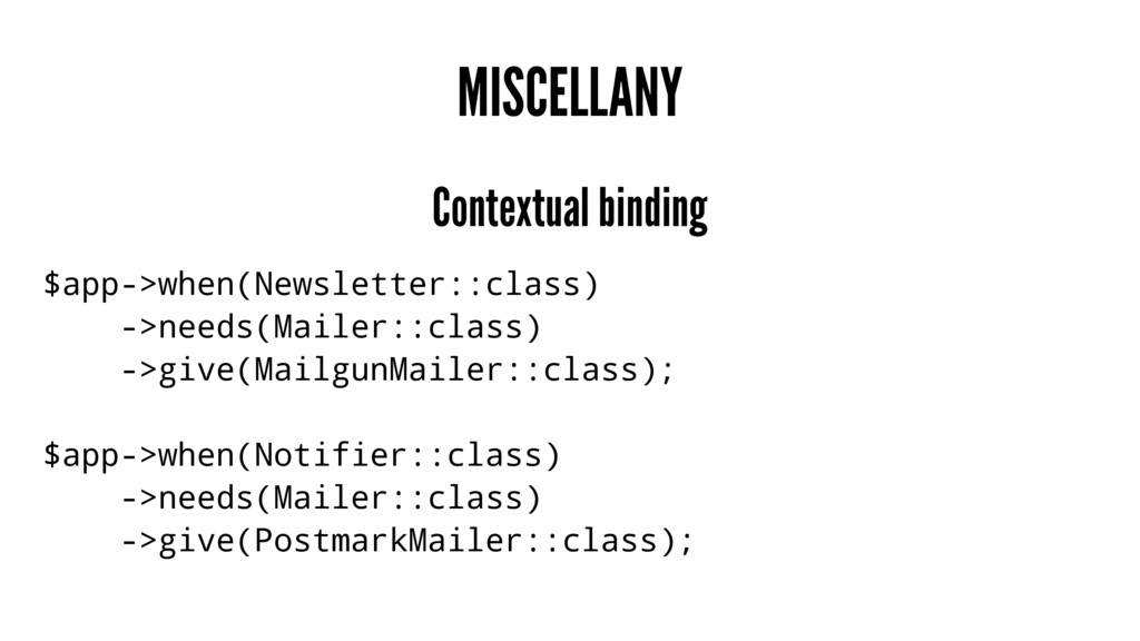 MISCELLANY Contextual binding $app->when(Newsle...