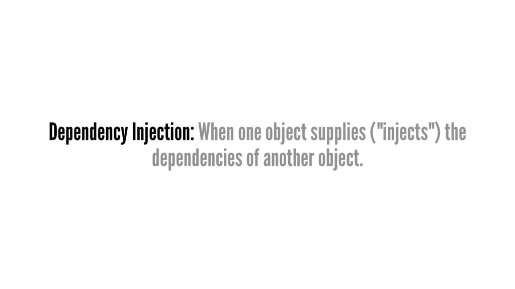 Dependency Injection: When one object supplies ...