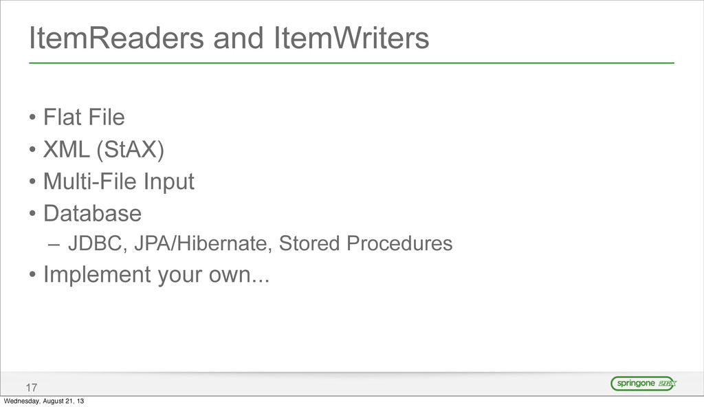 ItemReaders and ItemWriters • Flat File • XML (...