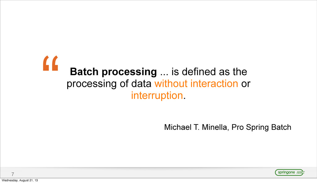 7 Batch processing ... is defined as the proces...