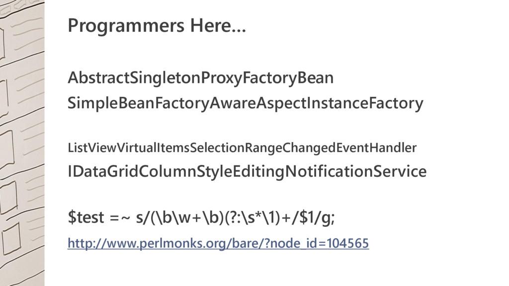 Programmers Here… AbstractSingletonProxyFactory...