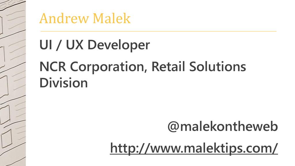 Andrew Malek UI / UX Developer NCR Corporation,...