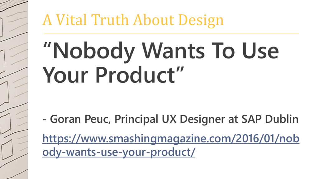 """A Vital Truth About Design """"Nobody Wants To Use..."""