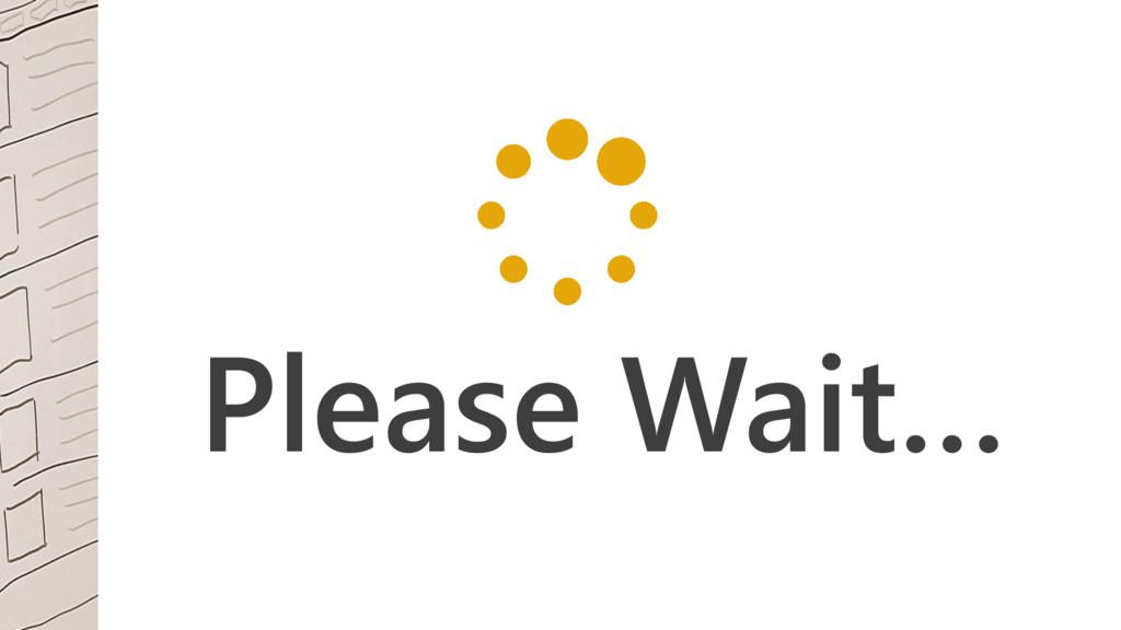 Please Wait…