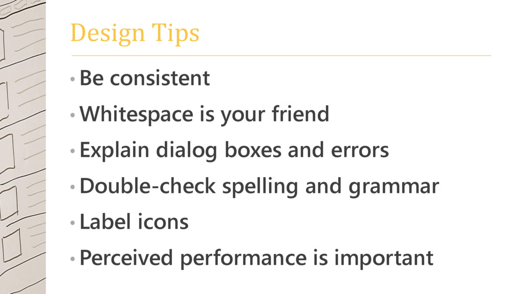 Design Tips • Be consistent • Whitespace is you...