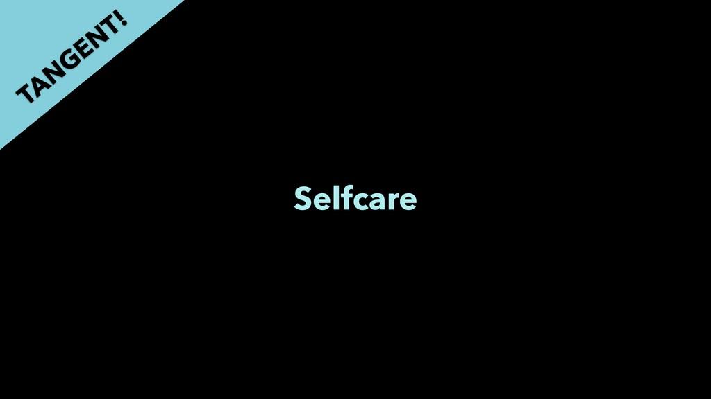 Selfcare TAN GEN T!