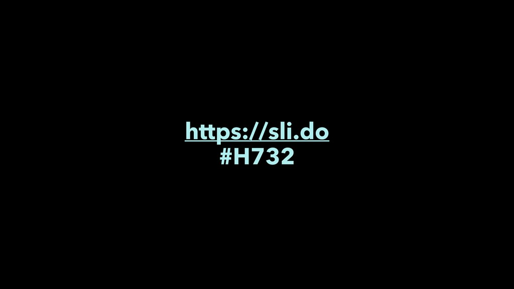 https://sli.do #H732