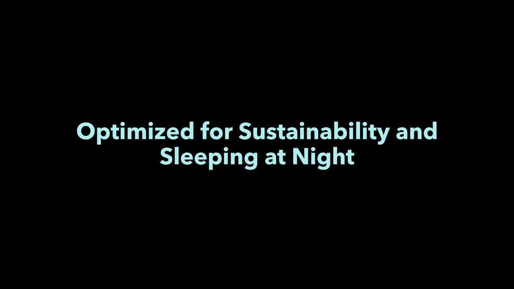 Optimized for Sustainability and Sleeping at Ni...