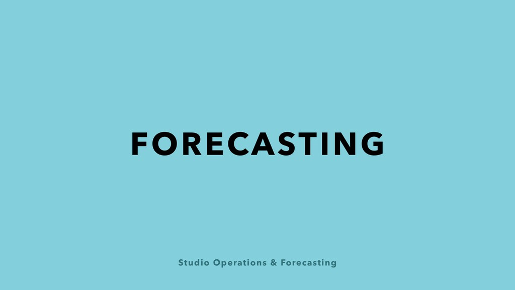 Studio Operations & Forecasting FORECASTING
