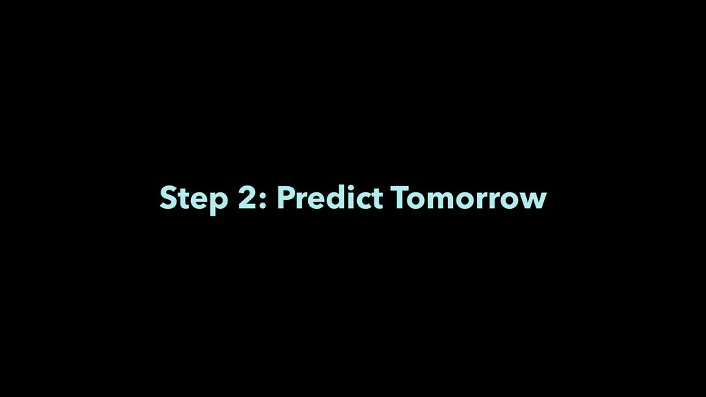 Step 2: Predict Tomorrow