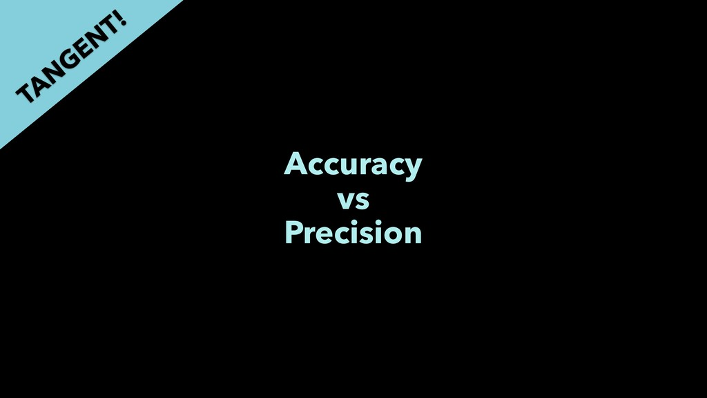 Accuracy vs Precision TAN GEN T!
