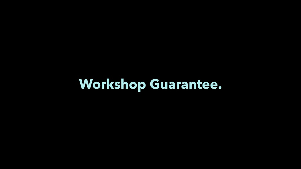 Workshop Guarantee.
