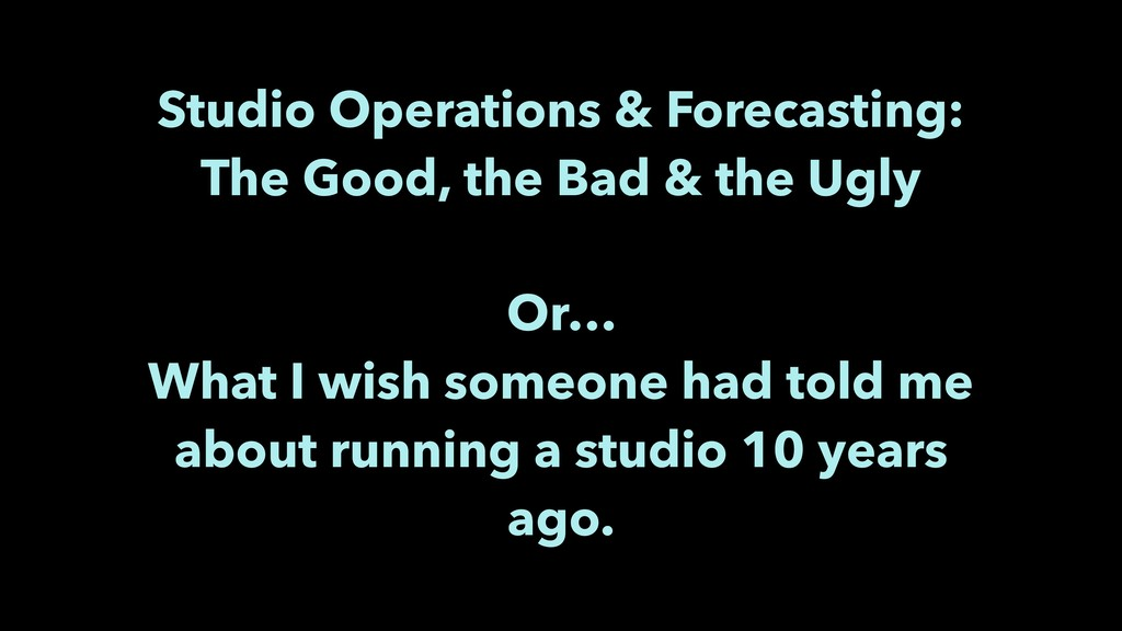 Studio Operations & Forecasting: The Good, the ...