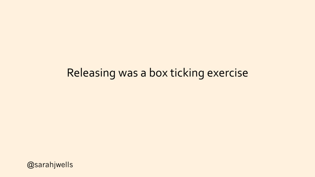 @sarahjwells Releasing was a box ticking exerci...
