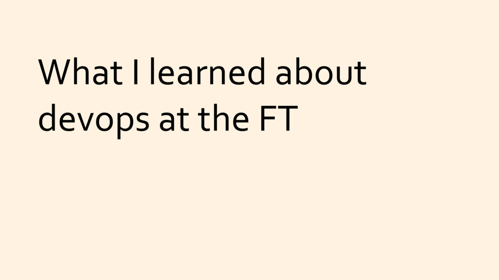 What I learned about devops at the FT